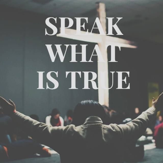 Speak what is true…