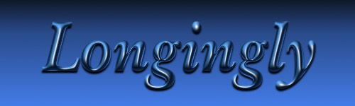 Longingly